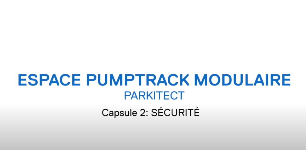 Espaces Pumptrack modulaires Parkitect / Capsule 2: SÉCURITÉ