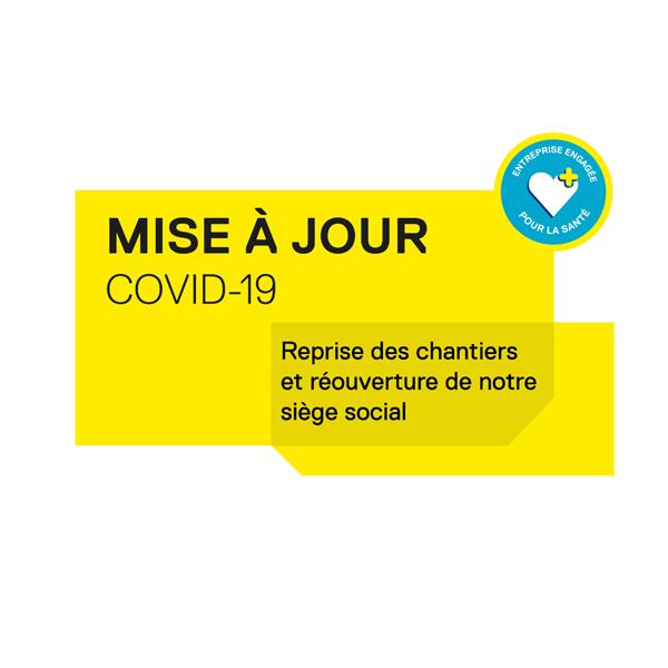 COVID-19 – Reprise des chantiers et réouverture de notre siège social